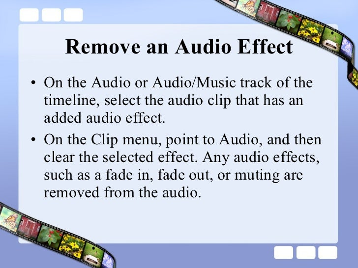 Remove an Audio Effect <ul><li>On the Audio or Audio/Music track of the timeline, select the audio clip that has an added ...