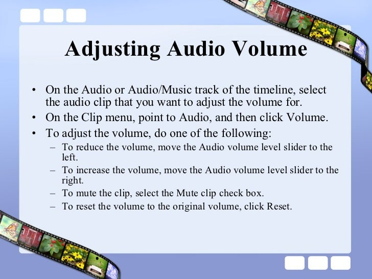 Adjusting Audio Volume <ul><li>On the Audio or Audio/Music track of the timeline, select the audio clip that you want to a...
