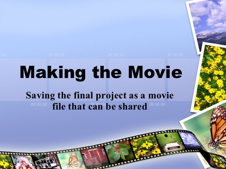 Making the Movie Saving the final project as a movie file that can be shared