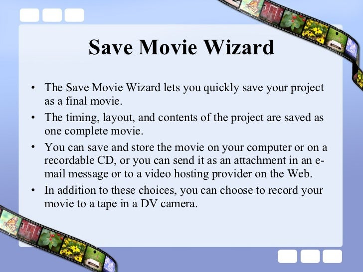 Save Movie Wizard <ul><li>The Save Movie Wizard lets you quickly save your project as a final movie.  </li></ul><ul><li>Th...