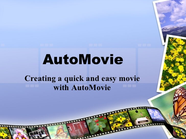 AutoMovie Creating a quick and easy movie with AutoMovie