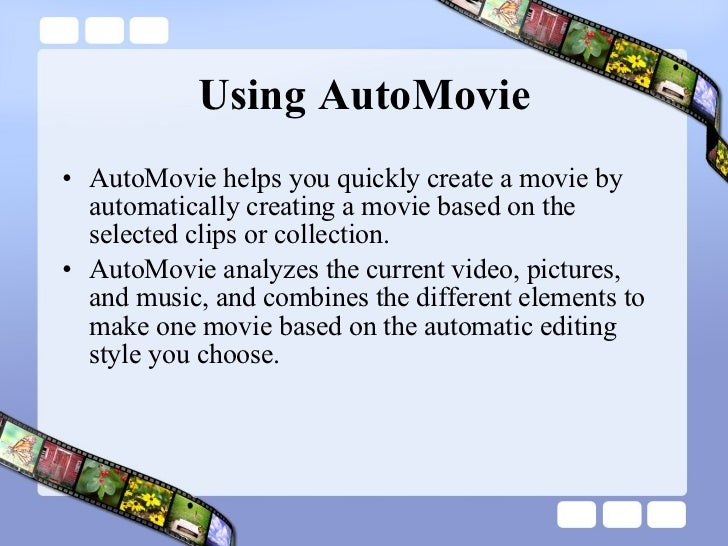 Using AutoMovie <ul><li>AutoMovie helps you quickly create a movie by automatically creating a movie based on the selected...