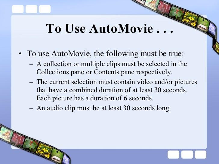 To Use AutoMovie . . . <ul><li>To use AutoMovie, the following must be true:  </li></ul><ul><ul><li>A collection or multip...