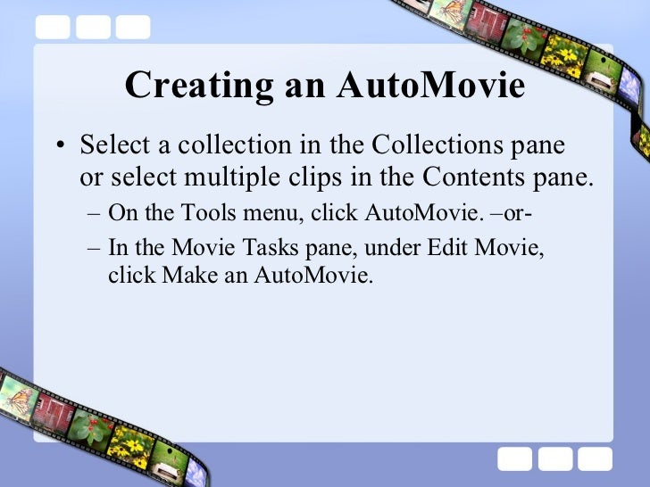 Creating an AutoMovie <ul><li>Select a collection in the Collections pane or select multiple clips in the Contents pane.  ...
