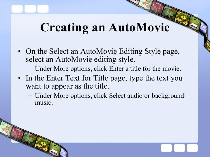 Creating an AutoMovie <ul><li>On the Select an AutoMovie Editing Style page, select an AutoMovie editing style.  </li></ul...