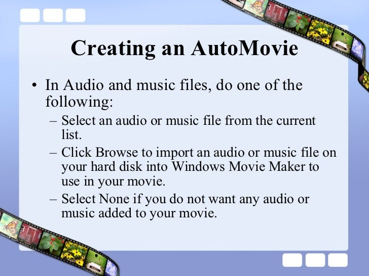 Creating an AutoMovie <ul><li>In Audio and music files, do one of the following:  </li></ul><ul><ul><li>Select an audio or...