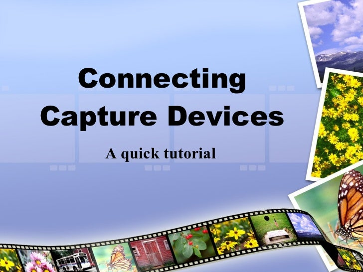 Connecting Capture Devices A quick tutorial