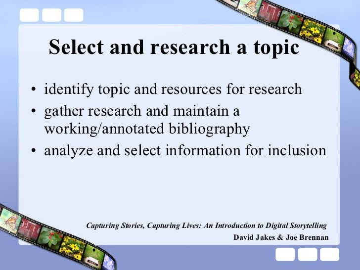 Select and research a topic <ul><li>identify topic and resources for research </li></ul><ul><li>gather research and mainta...