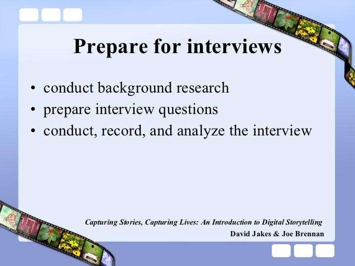 Prepare for interviews <ul><li>conduct background research </li></ul><ul><li>prepare interview questions </li></ul><ul><li...