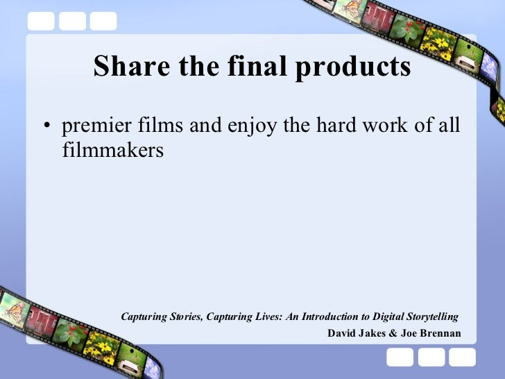 Share the final products <ul><li>premier films and enjoy the hard work of all filmmakers   </li></ul>Capturing Stories, Ca...