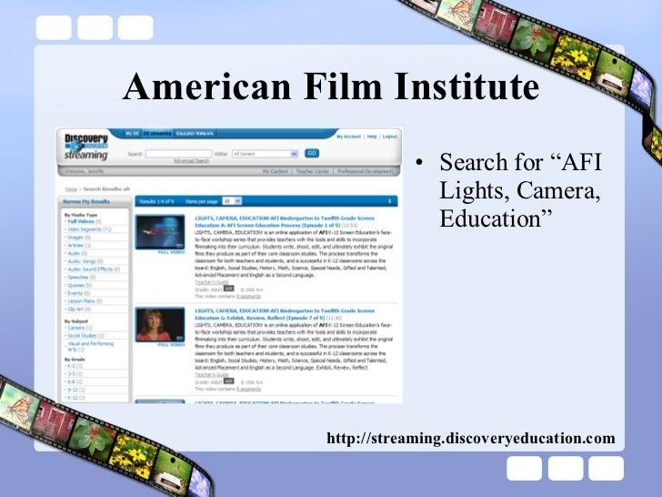 "American Film Institute <ul><li>Search for ""AFI Lights, Camera, Education"" </li></ul>http://streaming.discoveryeducation.com"