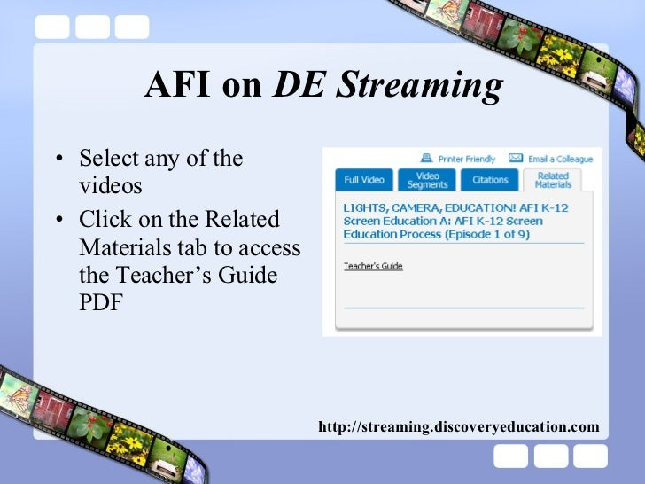 AFI on  DE Streaming <ul><li>Select any of the videos </li></ul><ul><li>Click on the Related Materials tab to access the T...
