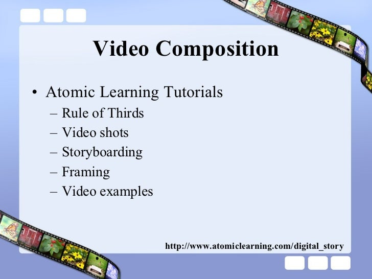 Video Composition <ul><li>Atomic Learning Tutorials </li></ul><ul><ul><li>Rule of Thirds </li></ul></ul><ul><ul><li>Video ...