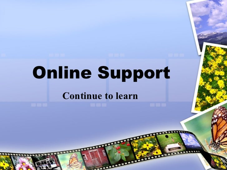 Online Support Continue to learn