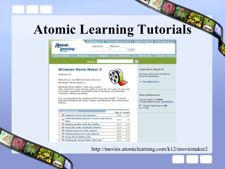 Atomic Learning Tutorials http://movies.atomiclearning.com/k12/moviemaker2