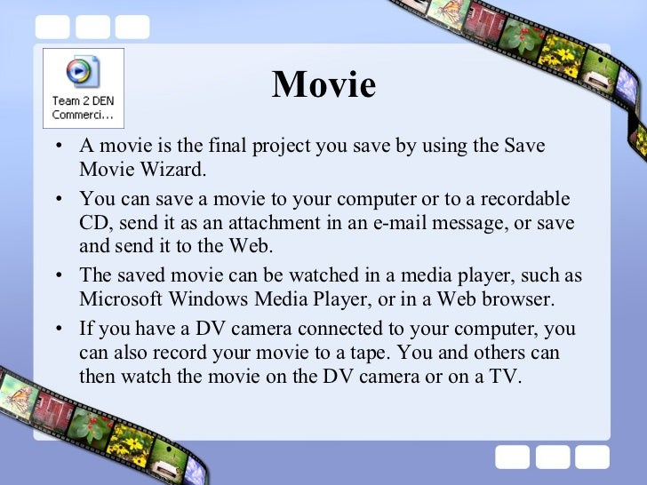 Movie <ul><li>A movie is the final project you save by using the Save Movie Wizard.  </li></ul><ul><li>You can save a movi...