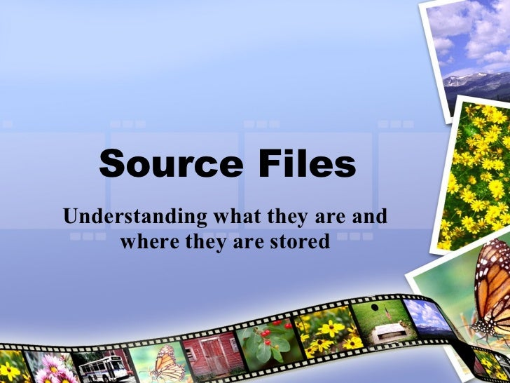 Source Files Understanding what they are and where they are stored