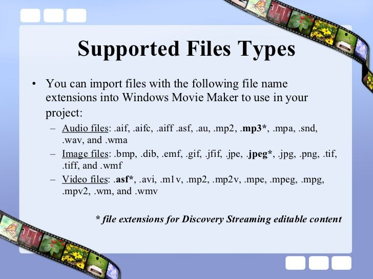 Supported Files Types <ul><li>You can import files with the following file name extensions into Windows Movie Maker to use...
