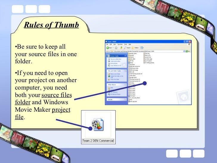 Rules of Thumb <ul><li>Be sure to keep all your source files in one folder. </li></ul><ul><li>If you need to open your pro...