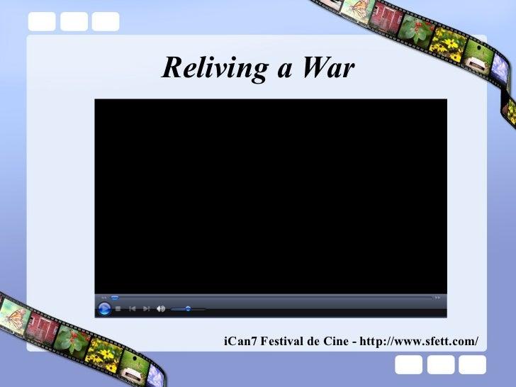 Reliving a War iCan7 Festival de Cine - http://www.sfett.com/