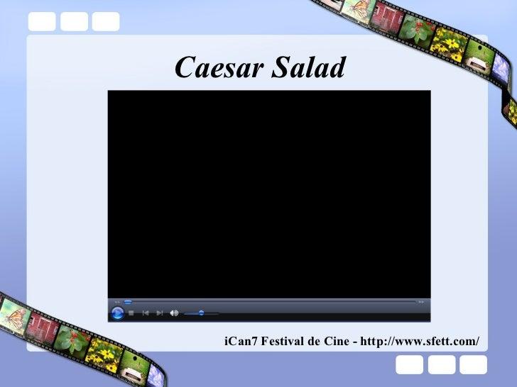 Caesar Salad iCan7 Festival de Cine - http://www.sfett.com/