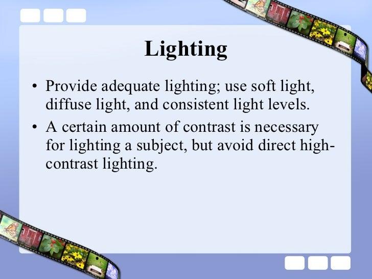 Lighting <ul><li>Provide adequate lighting; use soft light, diffuse light, and consistent light levels.  </li></ul><ul><li...