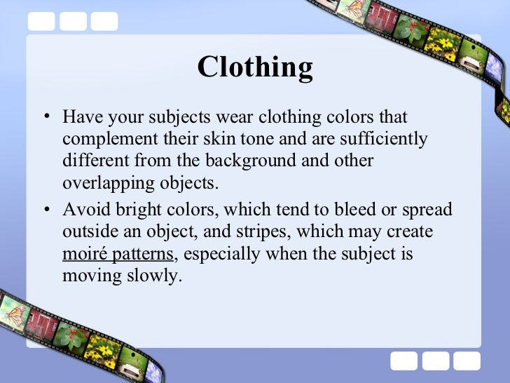 Clothing <ul><li>Have your subjects wear clothing colors that complement their skin tone and are sufficiently different fr...