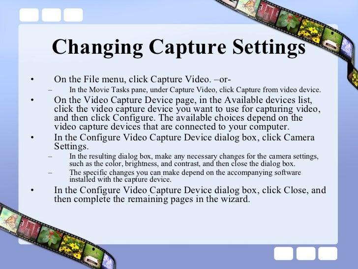 Changing Capture Settings <ul><li>On the File menu, click Capture Video. –or- </li></ul><ul><ul><li>In the Movie Tasks pan...