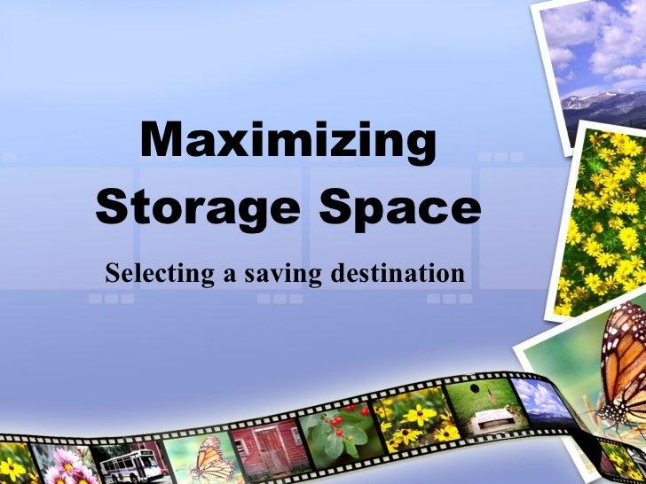 Maximizing Storage Space Selecting a saving destination