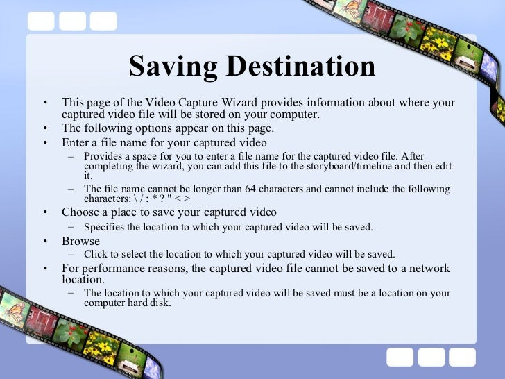 Saving Destination <ul><li>This page of the Video Capture Wizard provides information about where your captured video file...