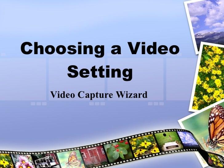 Choosing a Video Setting Video Capture Wizard