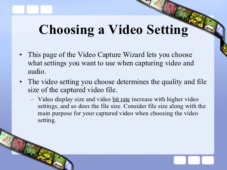 Choosing a Video Setting <ul><li>This page of the Video Capture Wizard lets you choose what settings you want to use when ...