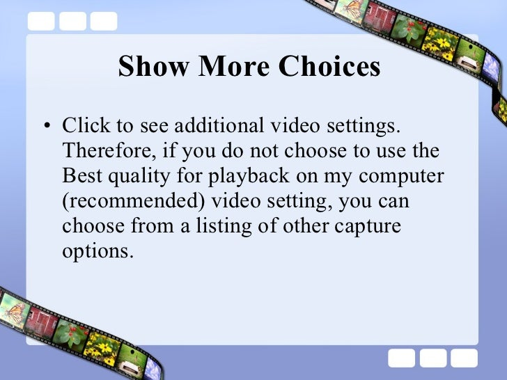 Show More Choices  <ul><li>Click to see additional video settings. Therefore, if you do not choose to use the Best quality...