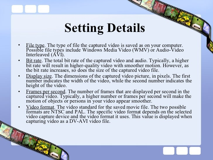 Setting Details  <ul><li>File type . The type of file the captured video is saved as on your computer. Possible file types...