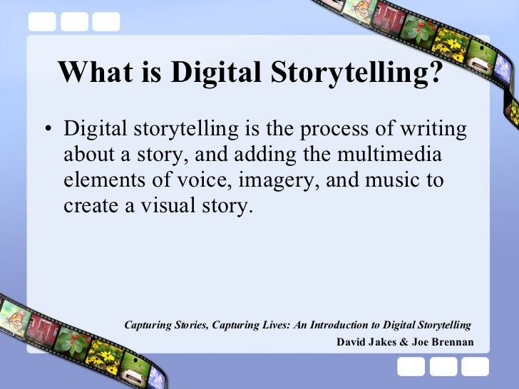 What is Digital Storytelling? <ul><li>Digital storytelling is the process of writing about a story, and adding the multime...