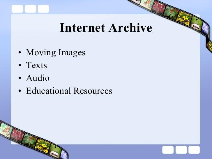 Internet Archive <ul><li>Moving Images </li></ul><ul><li>Texts </li></ul><ul><li>Audio </li></ul><ul><li>Educational Resou...