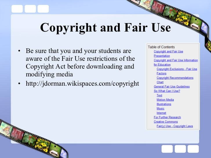 Copyright and Fair Use <ul><li>Be sure that you and your students are aware of the Fair Use restrictions of the Copyright ...