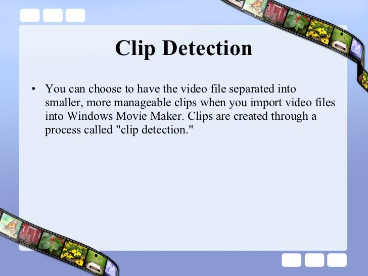 Clip Detection <ul><li>You can choose to have the video file separated into smaller, more manageable clips when you import...