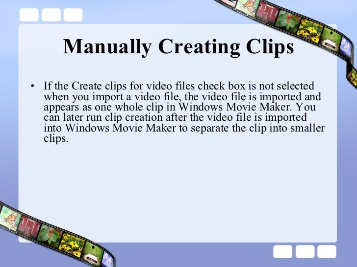Manually Creating Clips <ul><li>If the Create clips for video files check box is not selected when you import a video file...