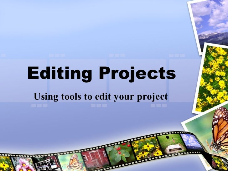 Editing Projects Using tools to edit your project