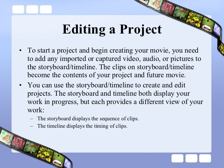 Editing a Project <ul><li>To start a project and begin creating your movie, you need to add any imported or captured video...