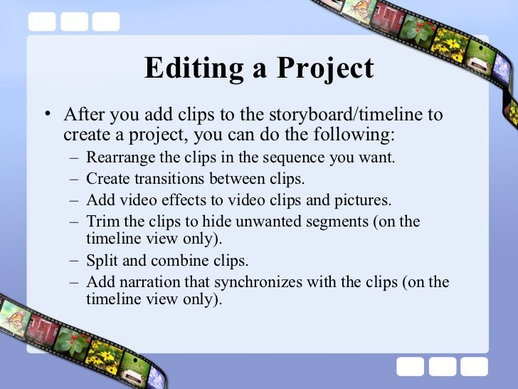 Editing a Project <ul><li>After you add clips to the storyboard/timeline to create a project, you can do the following:  <...