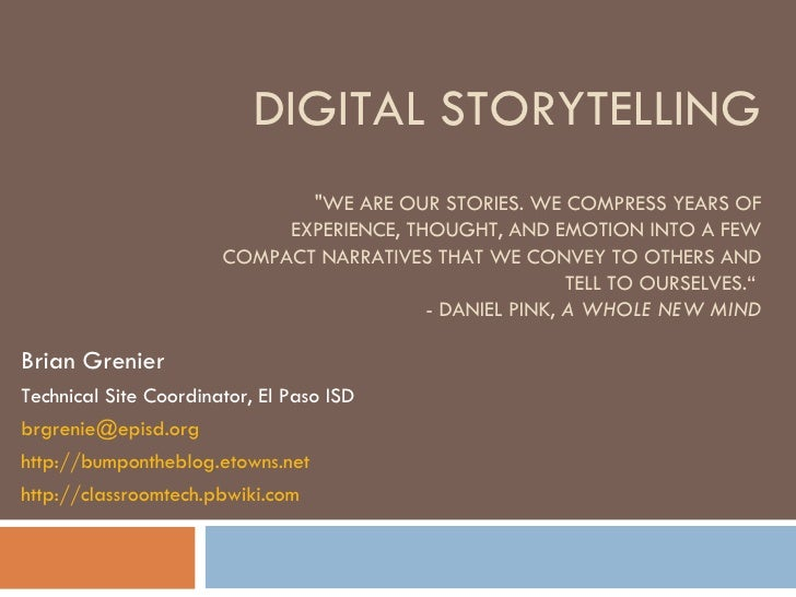 "DIGITAL STORYTELLING ""WE ARE OUR STORIES. WE COMPRESS YEARS OF EXPERIENCE, THOUGHT, AND EMOTION INTO A FEW COMPACT NA..."