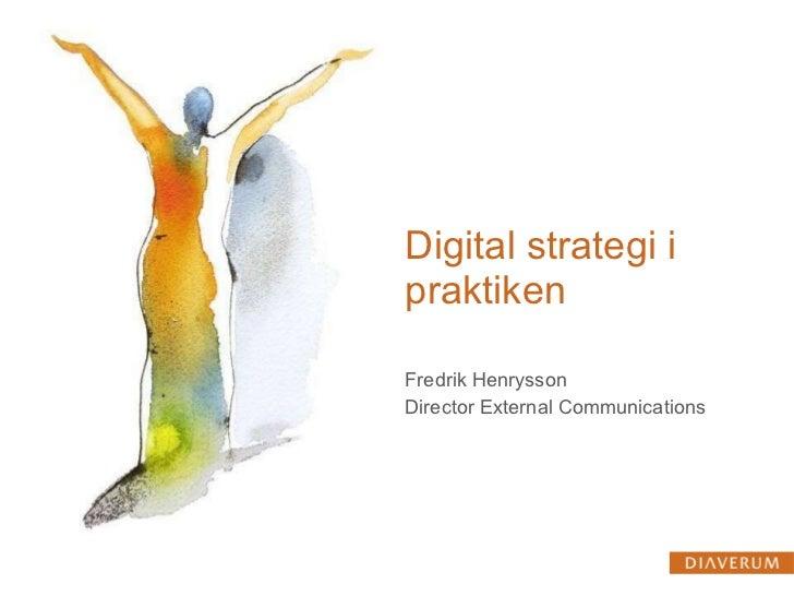 Digital strategi i praktiken Fredrik Henrysson  Director External Communications