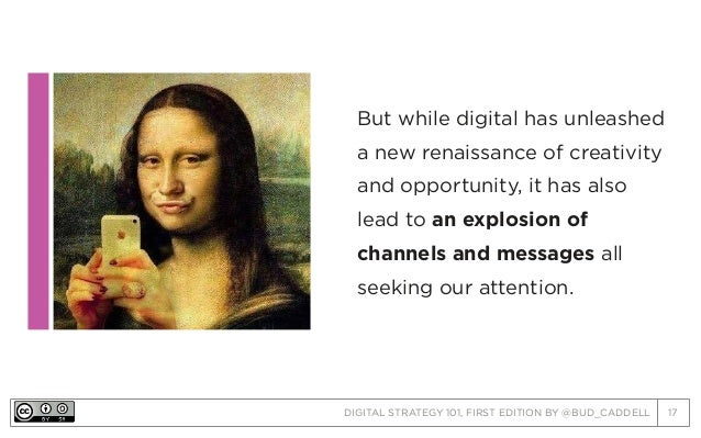 DIGITAL STRATEGY 101, FIRST EDITION BY @BUD_CADDELL 17 But while digital has unleashed a new renaissance of creativity and...
