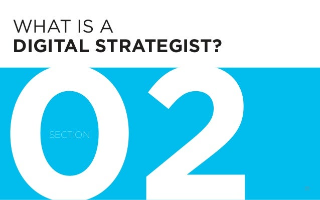 DIGITAL STRATEGY 101, FIRST EDITION BY @BUD_CADDELL 25 WHAT IS A DIGITAL STRATEGIST? SECTION