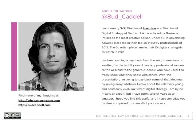 DIGITAL STRATEGY 101, FIRST EDITION BY @BUD_CADDELL 3 ABOUT THE AUTHOR, @Bud_Caddell I'm currently SVP, Director of Invent...