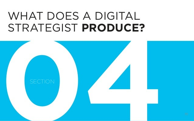 DIGITAL STRATEGY 101, FIRST EDITION BY @BUD_CADDELL 59 WHAT DOES A DIGITAL STRATEGIST PRODUCE? SECTION