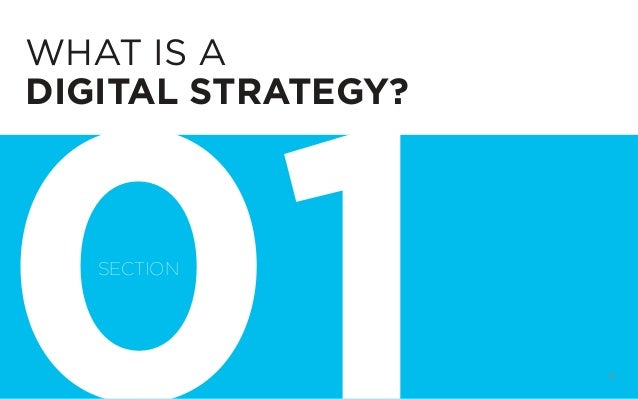 DIGITAL STRATEGY 101, FIRST EDITION BY @BUD_CADDELL 6 WHAT IS A DIGITAL STRATEGY? SECTION