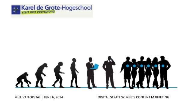 MIEL VAN OPSTAL | JUNE 6, 2014 DIGITAL STRATEGY MEETS CONTENT MARKETING